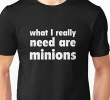 What I Really Need Are Minions Unisex T-Shirt
