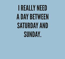 I Really Need A Day Between Saturday And Sunday Unisex T-Shirt