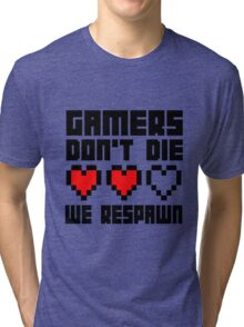Gamers Dont Die We Respawn Tri-blend T-Shirt