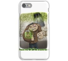 I Have the Brains Around Here iPhone Case/Skin