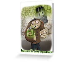 I Have the Brains Around Here Greeting Card