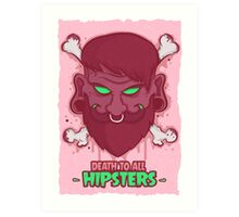 Death to all Hipsters Art Print