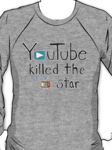YouTube Killed the TV Star T-Shirt