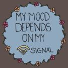 My Mood Depends on my WIFI Signal by mlleruta