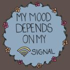 My Mood Depends on my WIFI Signal by Ruta Rudminaite
