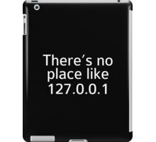There's No Place Like 127.0.0.1 iPad Case/Skin