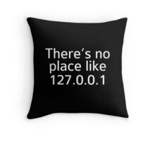 There's No Place Like 127.0.0.1 Throw Pillow