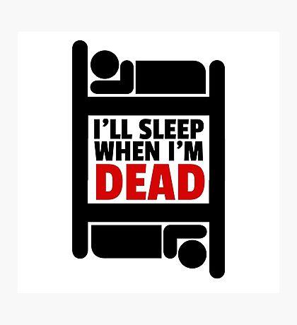 Sleeping Joke Funny Quote Humor Inspirational Ironic Photographic Print
