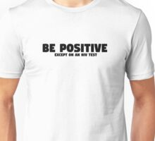 Be Positive Funny Quote Cool Humor Sarcastic Unisex T-Shirt