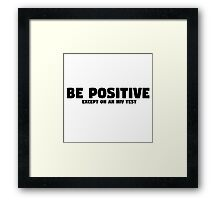 Be Positive Funny Quote Cool Humor Sarcastic Framed Print