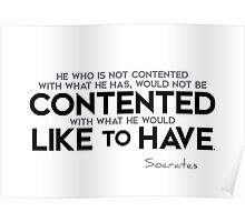 is contented with what he has - socrates Poster