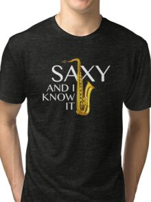 Saxy And I Know It Tri-blend T-Shirt
