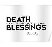 death may be the greatest of all human blessings - socrates Poster