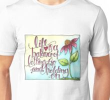 Life Is A Balance of Letting Go and Holding On. -Rumi Unisex T-Shirt