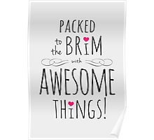 Packed to the Brim with Awesome Things Poster