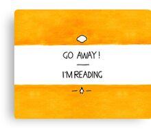 Go Away, I'm Reading Canvas Print