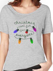Christmas isn't fun for everyone... Women's Relaxed Fit T-Shirt