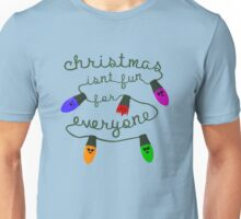 Christmas isn't fun for everyone... Unisex T-Shirt