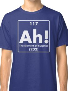 Ah, The Element Of Surprise Funny Periodic Table Comedy Classic T-Shirt