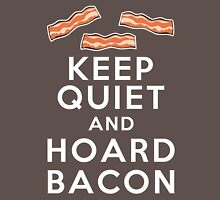 Keep Quiet and Hoard Bacon Unisex T-Shirt