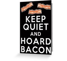 Keep Quiet and Hoard Bacon Greeting Card