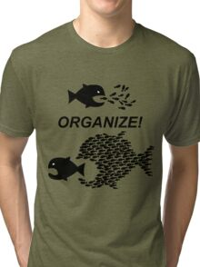 Organize! Citizens Unite! Activists Unite! Laborers Unite! .  Tri-blend T-Shirt