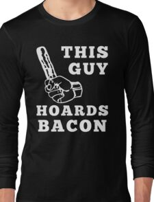 This Guy Hoards Bacon Long Sleeve T-Shirt