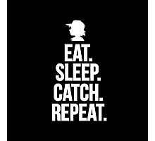 Eat Sleep Catch Repeat. Photographic Print