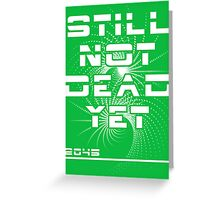 Still Not Dead Yet The Singularity Achievement  Greeting Card