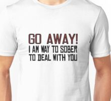 Go Away Funny Offensive Quotes Sarcastic Drunk Unisex T-Shirt