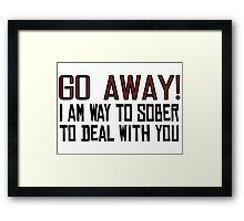 Go Away Funny Offensive Quotes Sarcastic Drunk Framed Print
