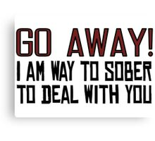 Go Away Funny Offensive Quotes Sarcastic Drunk Canvas Print