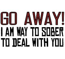 Go Away Funny Offensive Quotes Sarcastic Drunk Photographic Print