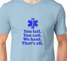 You Fall. You Call. We Haul. That's All.  Unisex T-Shirt