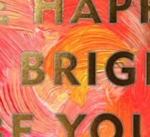 Be Happy. Be Bright. Be You.  Sticker