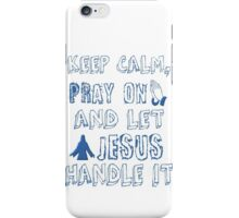 Keep Calm Pray On and Let Jesus Handle it iPhone Case/Skin