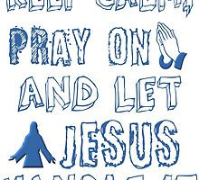 Keep Calm Pray On and Let Jesus Handle it by tfsjason