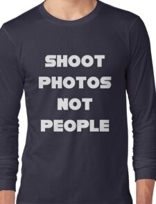 Shoot Photos Not People Long Sleeve T-Shirt