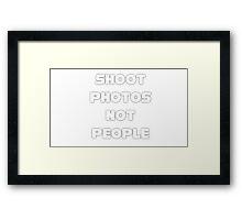 Shoot Photos Not People Framed Print
