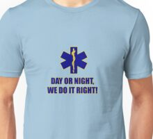 Day Or Night, We Do It Right! Unisex T-Shirt