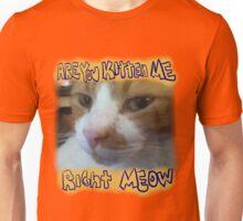 Kitten me right Meow?! (Block Letters) Unisex T-Shirt