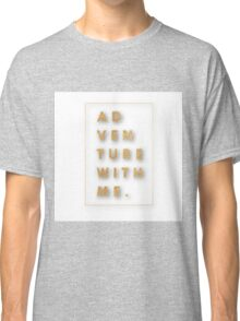 """Adventure with me.""Typography,cool text,gold,on white,modern Classic T-Shirt"