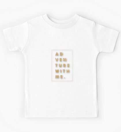 """""""Adventure with me.""""Typography,cool text,gold,on white,modern Kids Tee"""