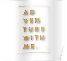 """Adventure with me.""Typography,cool text,gold,on white,modern Poster"