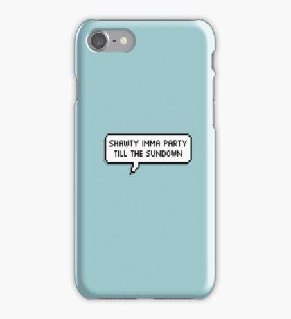 Shawty Imma Party Till The Sundown [[JPG]] iPhone Case/Skin