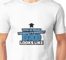 This is what the world's greatest dad looks like Unisex T-Shirt
