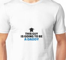 This guy is going to be a daddy Unisex T-Shirt