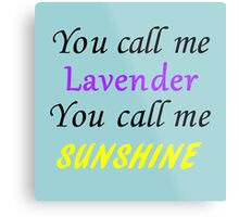 You call me Lavender, you call me sunshine Metal Print
