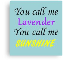 You call me Lavender, you call me sunshine Canvas Print