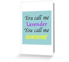 You call me Lavender, you call me sunshine Greeting Card